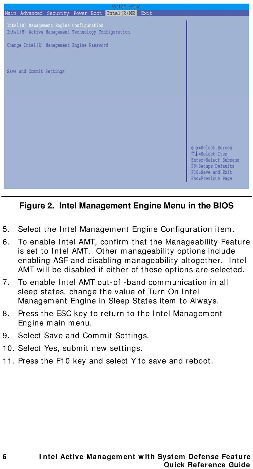To enable Intel AMT out-of -band communication in all sleep states, change the value of Turn On Intel Management Engine in Sleep States item to Always. 8.