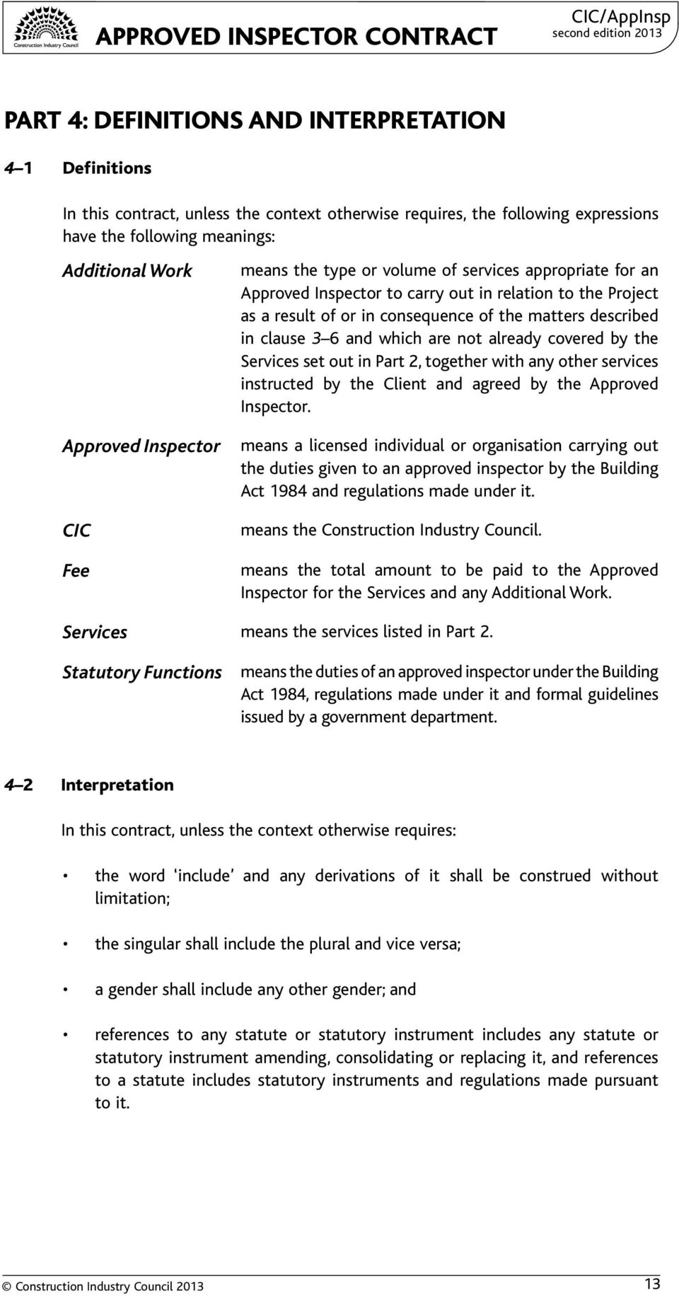 in clause 3 6 and which are not already covered by the Services set out in Part 2, together with any other services instructed by the Client and agreed by the Approved Inspector.