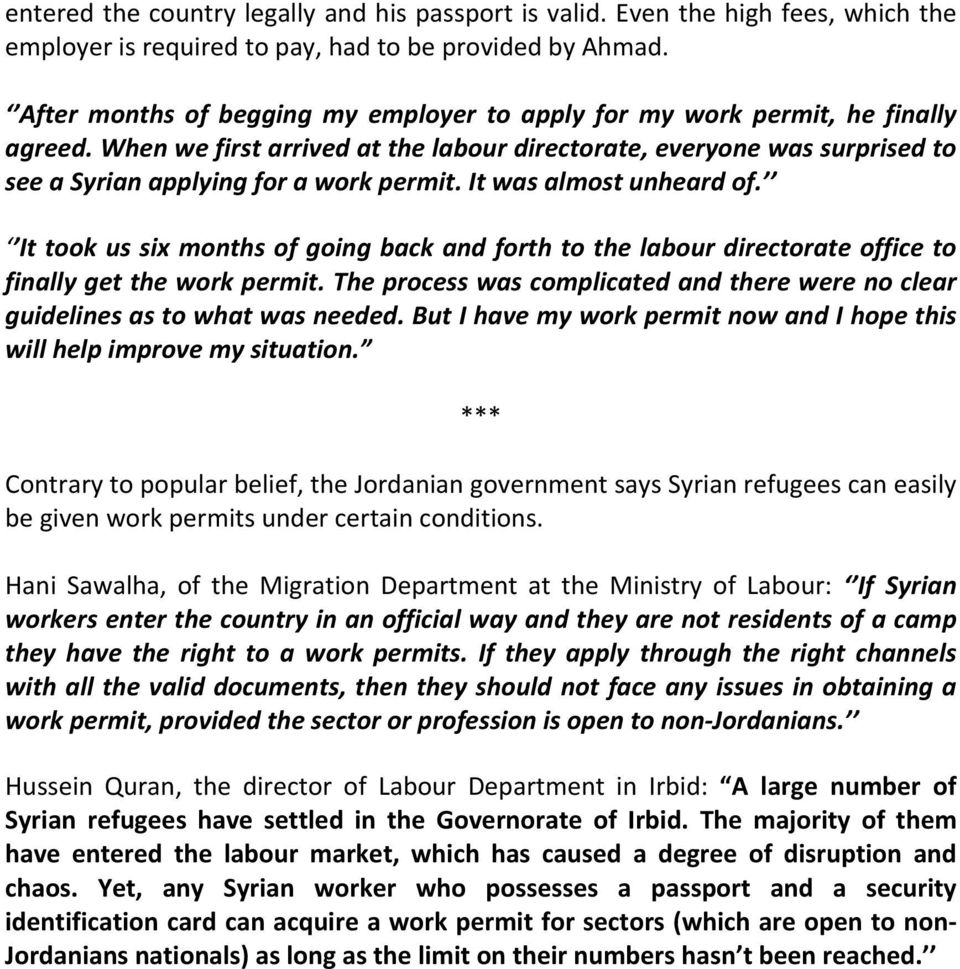 It was almost unheard of. It took us six months of going back and forth to the labour directorate office to finally get the work permit.