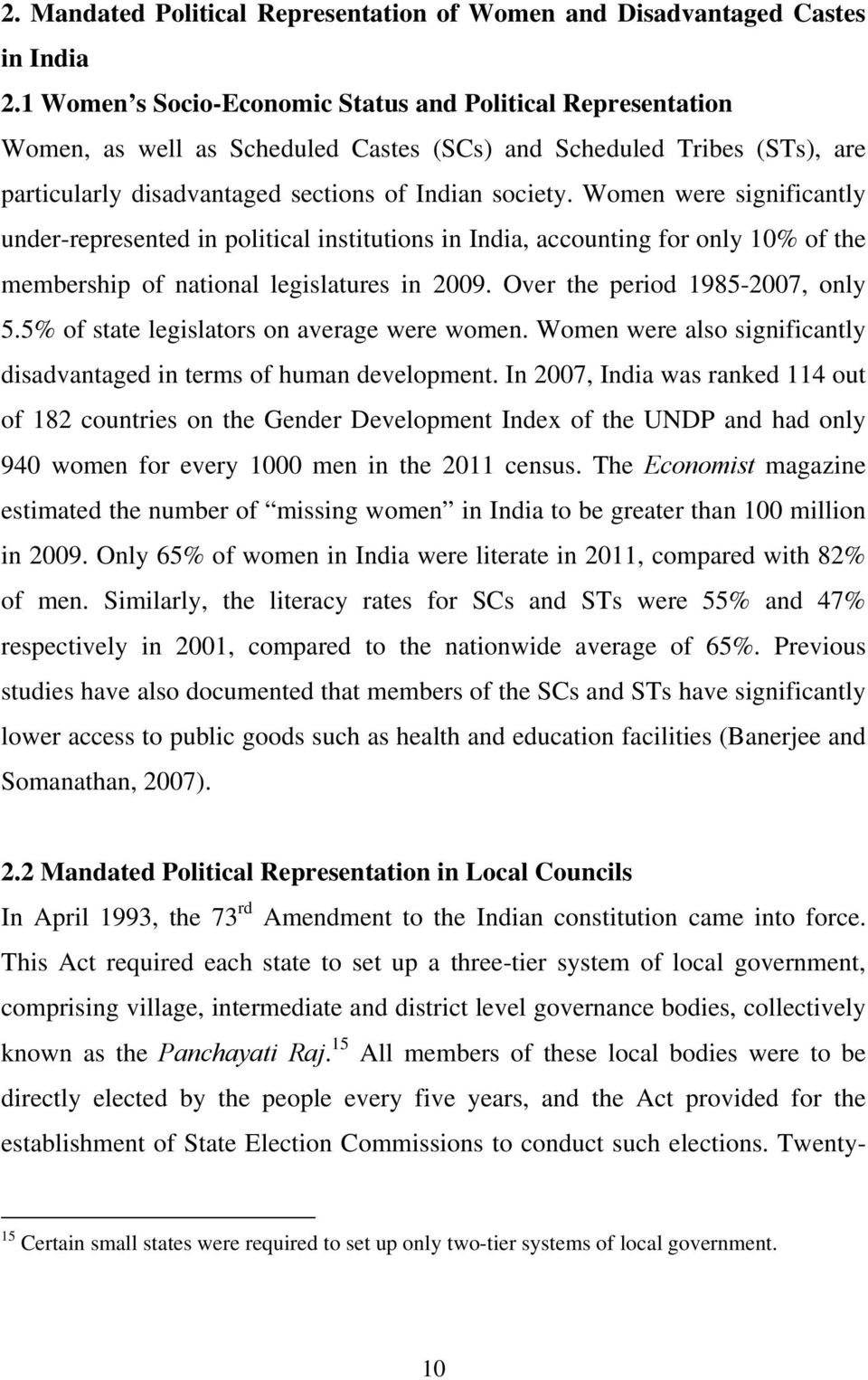 Women were significantly under-represented in political institutions in India, accounting for only 10% of the membership of national legislatures in 2009. Over the period 1985-2007, only 5.