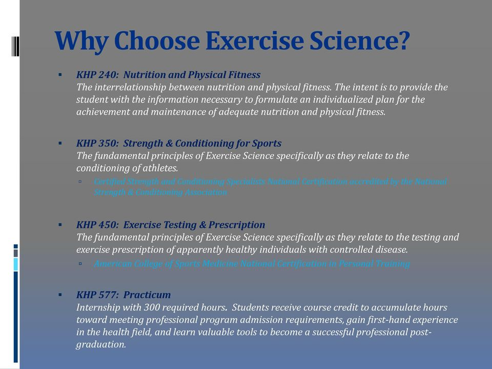 KHP 350: Strength & Conditioning for Sports The fundamental principles of Exercise Science specifically as they relate to the conditioning of athletes.