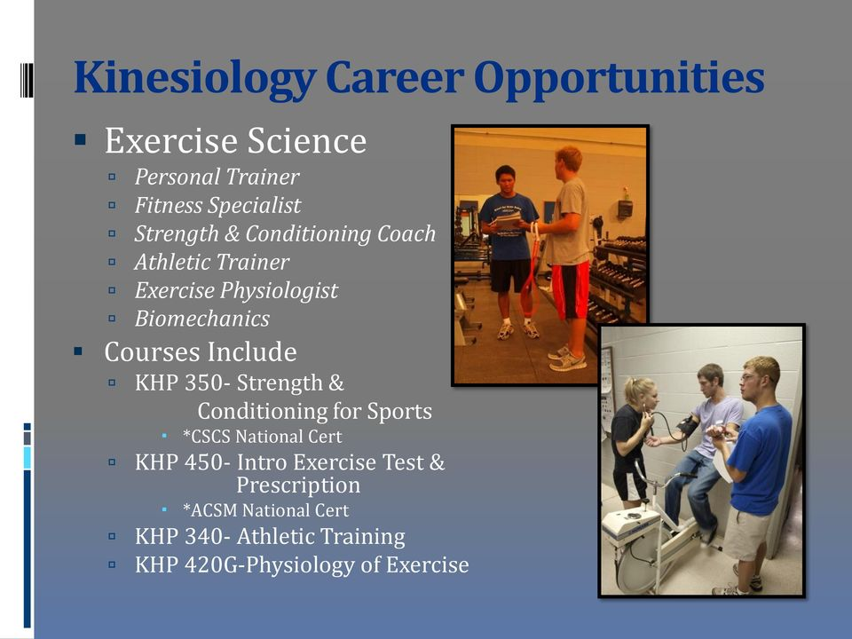 Include KHP 350- Strength & Conditioning for Sports *CSCS National Cert KHP 450- Intro