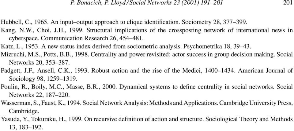 Psychometrika 18, 39 43. Mizruchi, M.S., Potts, B.B., 1998. Centrality and power revisited: actor success in group decision making. Social Networks 20, 353 387. Padgett, J.F., Ansell, C.K., 1993.