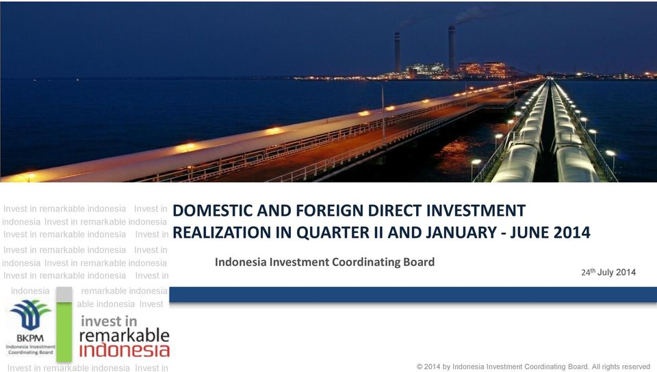 indonesia able indonesia Invest invest in DOMESTIC AND FOREIGN DIRECT INVESTMENT REALIZATION IN QUARTER II AND JANUARY - JUNE 2014 Indonesia