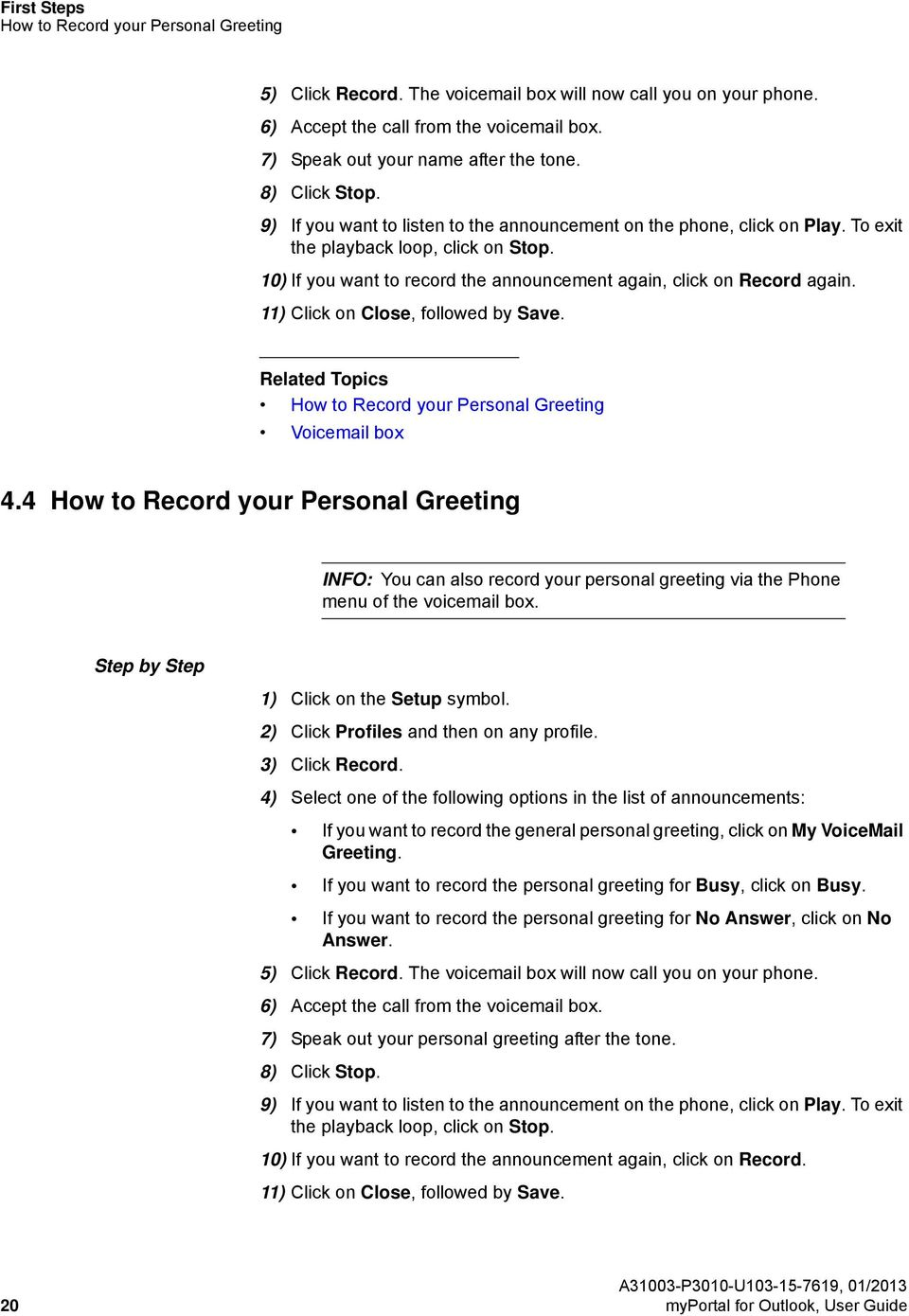 10) If you want to record the announcement again, click on Record again. 11) Click on Close, followed by Save. How to Record your Personal Greeting Voicemail box 4.