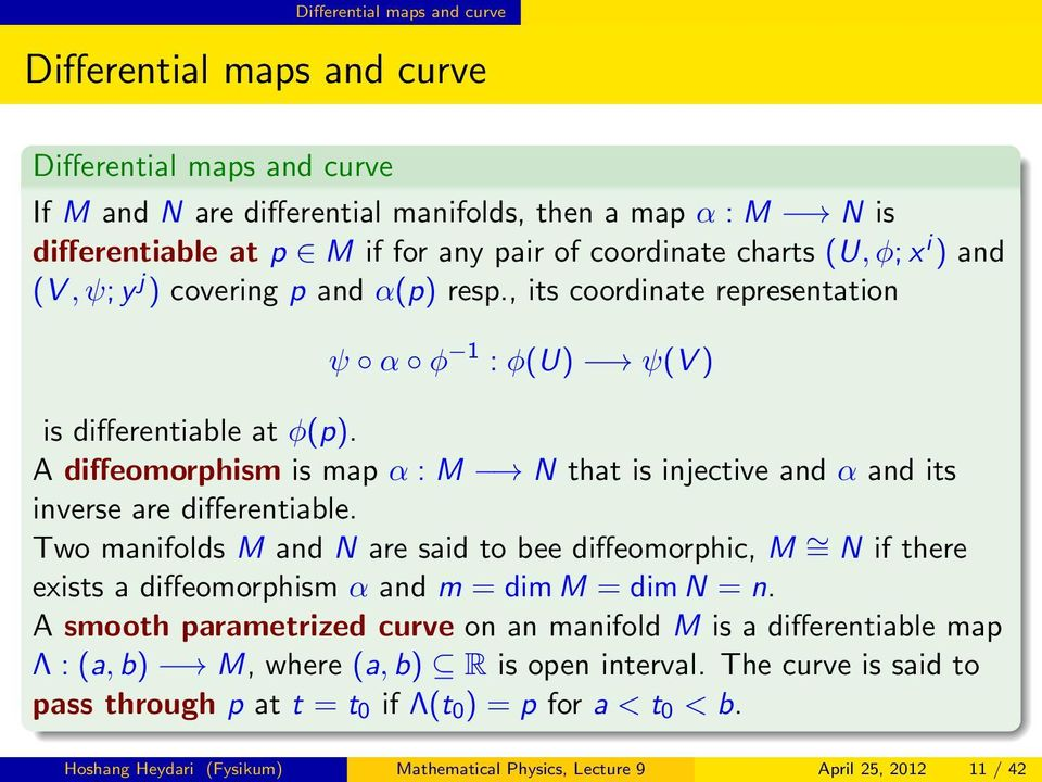 A diffeomorphism is map α : M N that is injective and α and its inverse are differentiable.