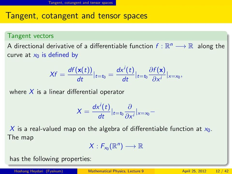 where X is a linear differential operator X = dx i (t) t=t0 dt x i x=x 0 X is a real-valued map on the algebra of differentiable
