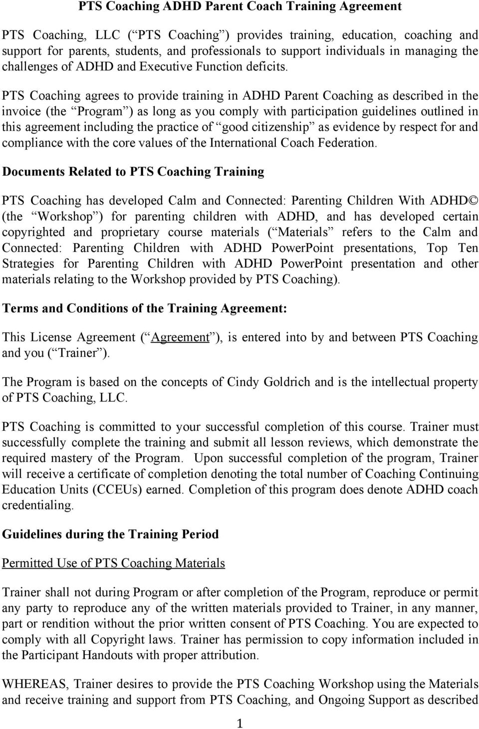 PTS Coaching agrees to provide training in ADHD Parent Coaching as described in the invoice (the Program ) as long as you comply with participation guidelines outlined in this agreement including the