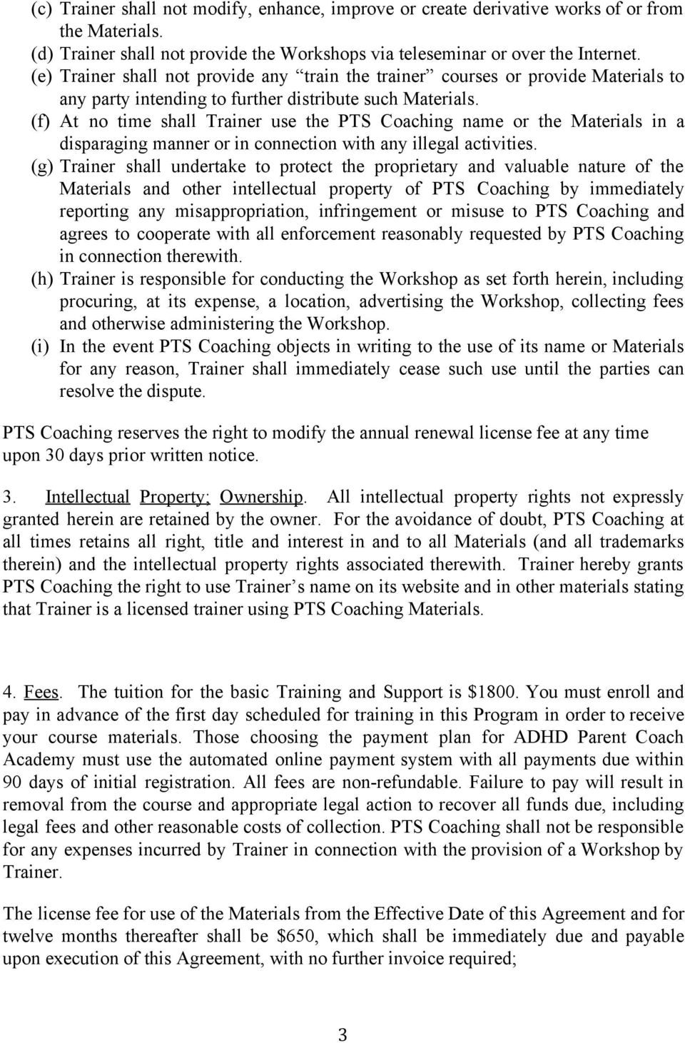 (f) At no time shall Trainer use the PTS Coaching name or the Materials in a disparaging manner or in connection with any illegal activities.