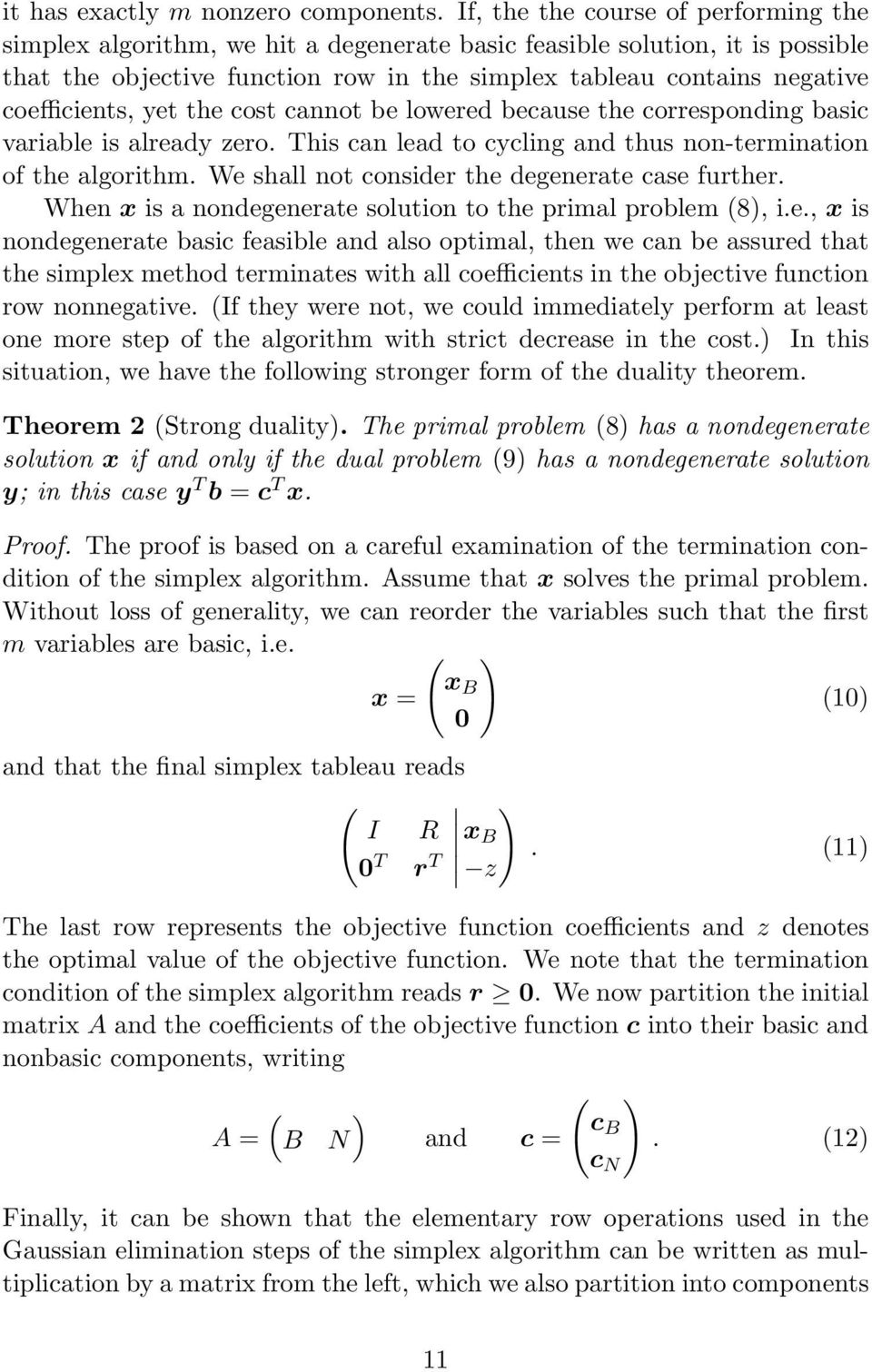 coefficients, yet the cost cannot be lowered because the corresponding basic variable is already zero. This can lead to cycling and thus non-termination of the algorithm.