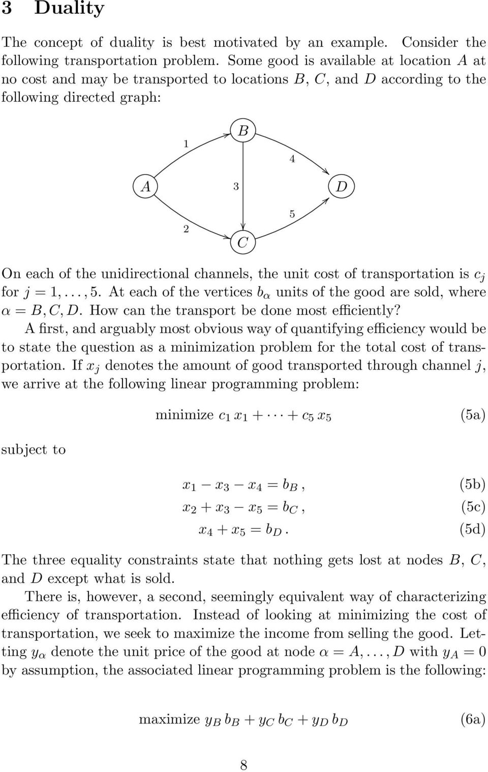 cost of transportation is c j for j =,..., 5. At each of the vertices b α units of the good are sold, where α = B, C, D. How can the transport be done most efficiently?