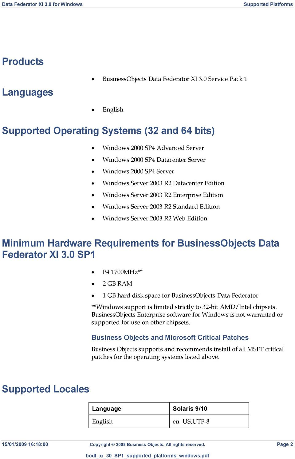 Edition Windows Server 2003 R2 Enterprise Edition Windows Server 2003 R2 Standard Edition Windows Server 2003 R2 Web Edition Minimum Hardware Requirements for BusinessObjects Data Federator XI 3.