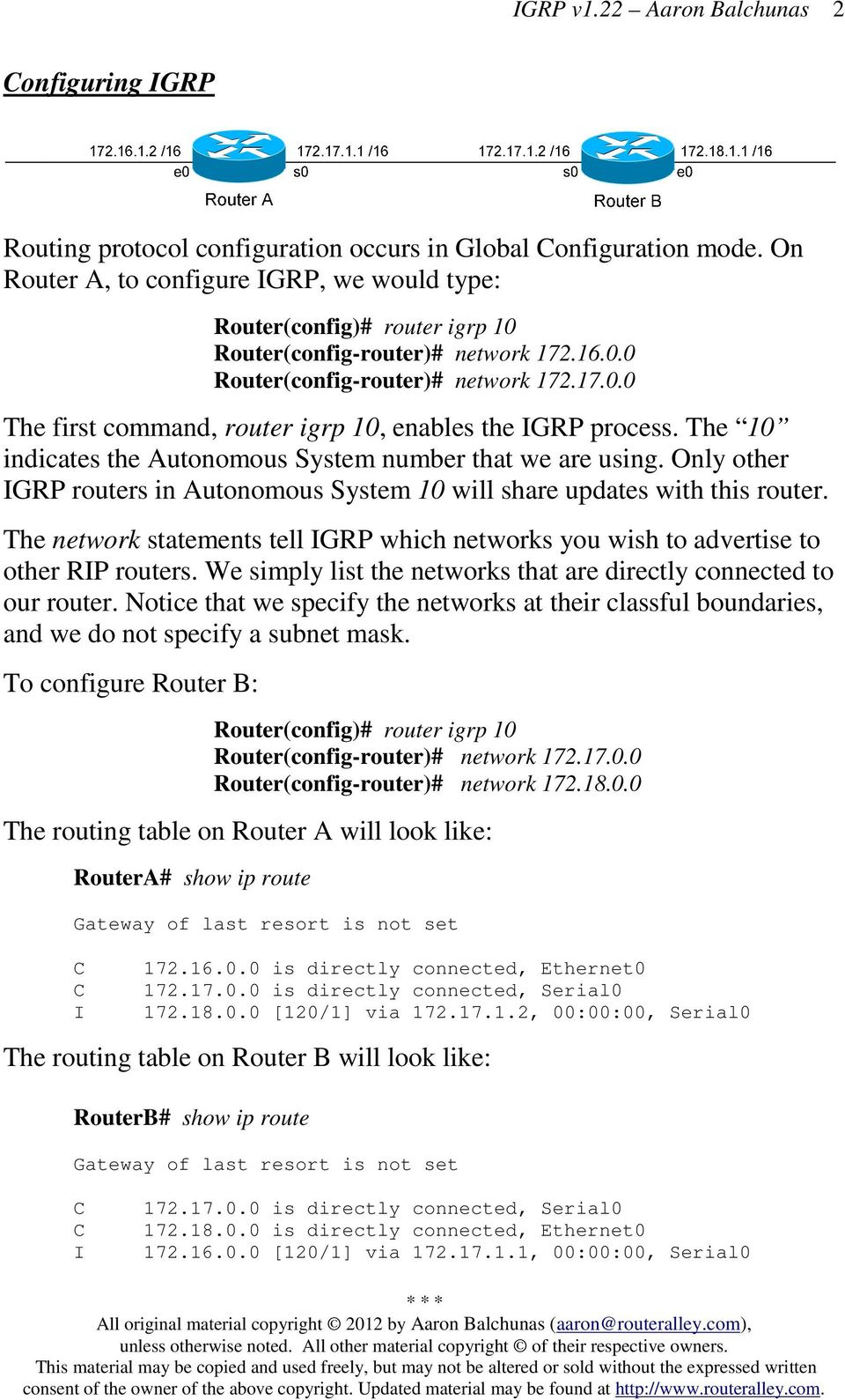 Only other GRP routers in Autonomous System 10 will share updates with this router. The network statements tell GRP which networks you wish to advertise to other RP routers.