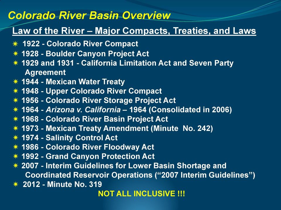 California 1964 (Consolidated in 2006) 1968 - Colorado River Basin Project Act 1973 - Mexican Treaty Amendment (Minute No.