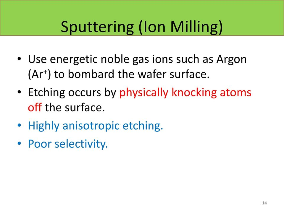Etching occurs by physically knocking atoms off the