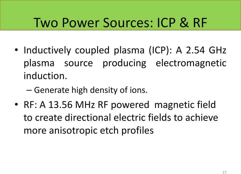 Generate high density of ions. RF: A 13.