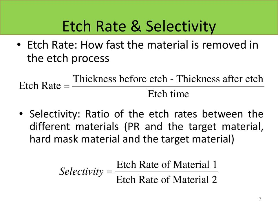 the etch rates between the different materials (PR and the target material, hard mask
