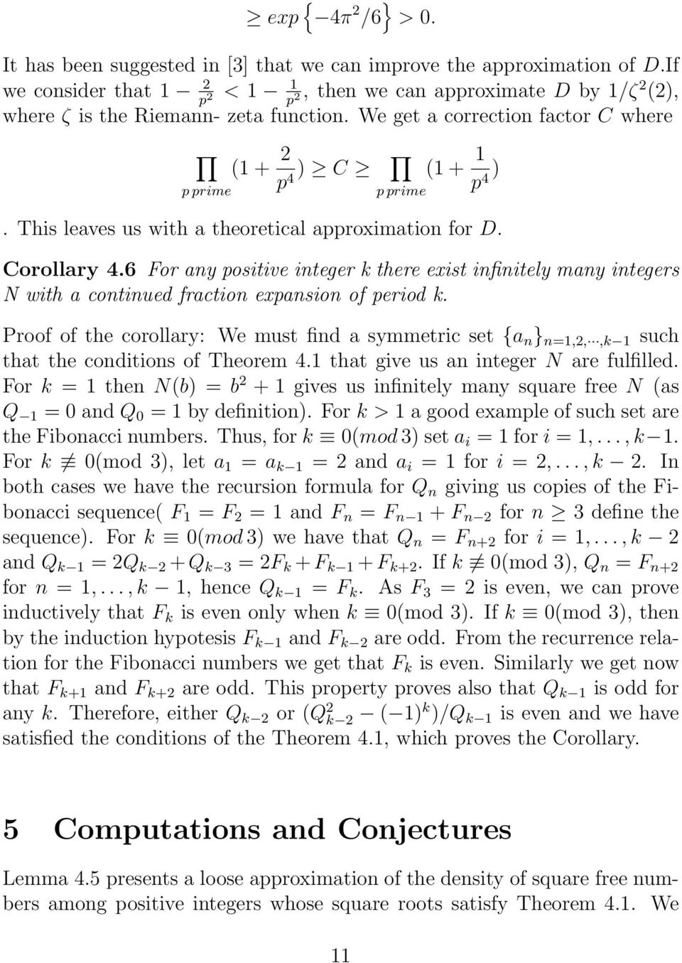 This leaves us with a theoretical approximation for D. Corollary 4.6 For any positive integer k there exist infinitely many integers N with a continued fraction expansion of period k.
