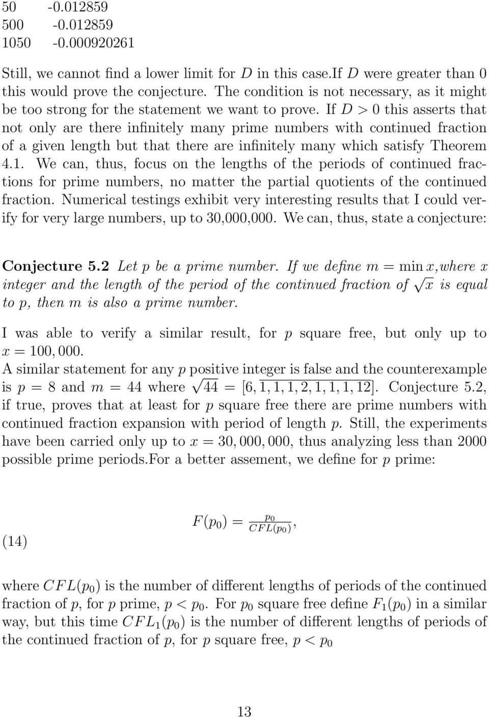 If D > 0 this asserts that not only are there infinitely many prime numbers with continued fraction of a given length but that there are infinitely many which satisfy Theorem 4.1.