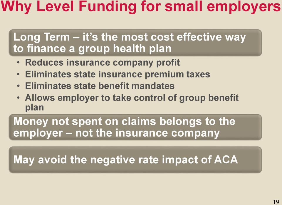 Eliminates state benefit mandates Allows employer to take control of group benefit plan Money not