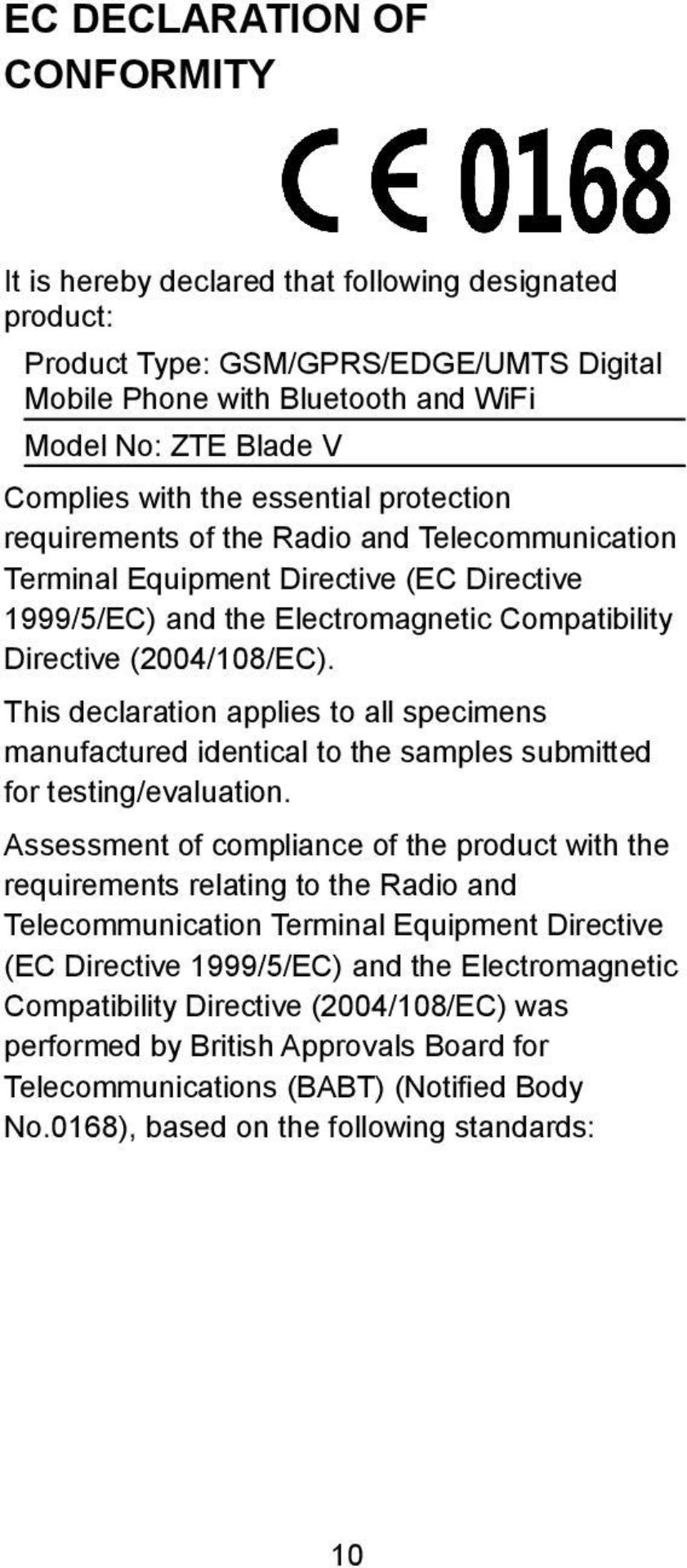 This declaration applies to all specimens manufactured identical to the samples submitted for testing/evaluation.