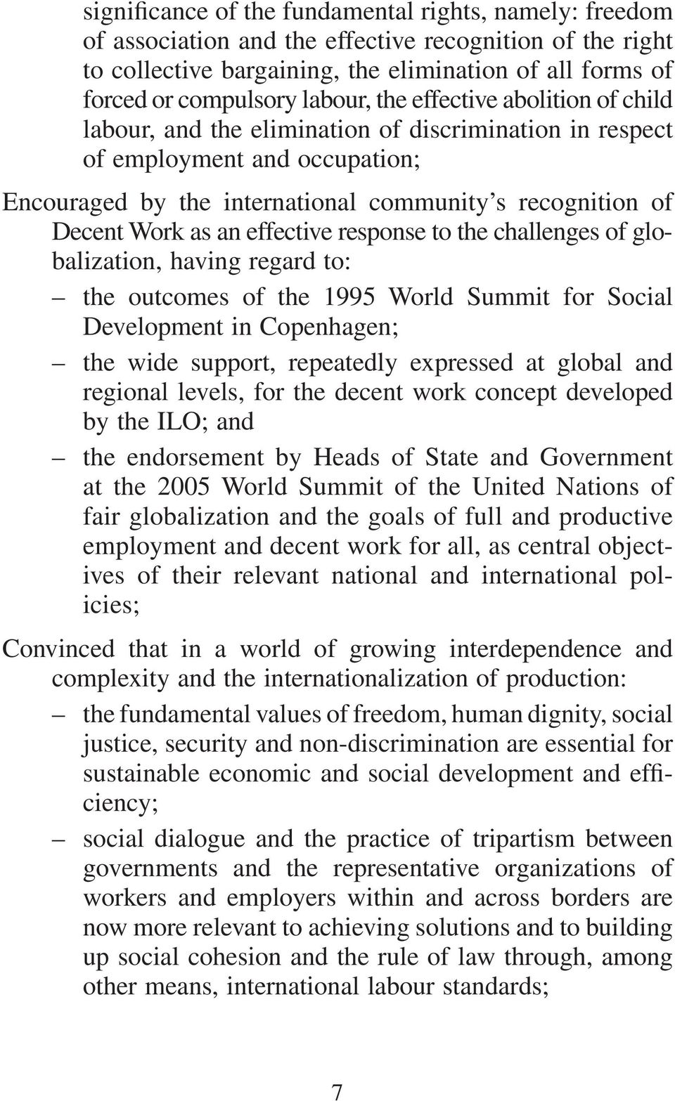 as an effective response to the challenges of globalization, having regard to: the outcomes of the 1995 World Summit for Social Development in Copenhagen; the wide support, repeatedly expressed at