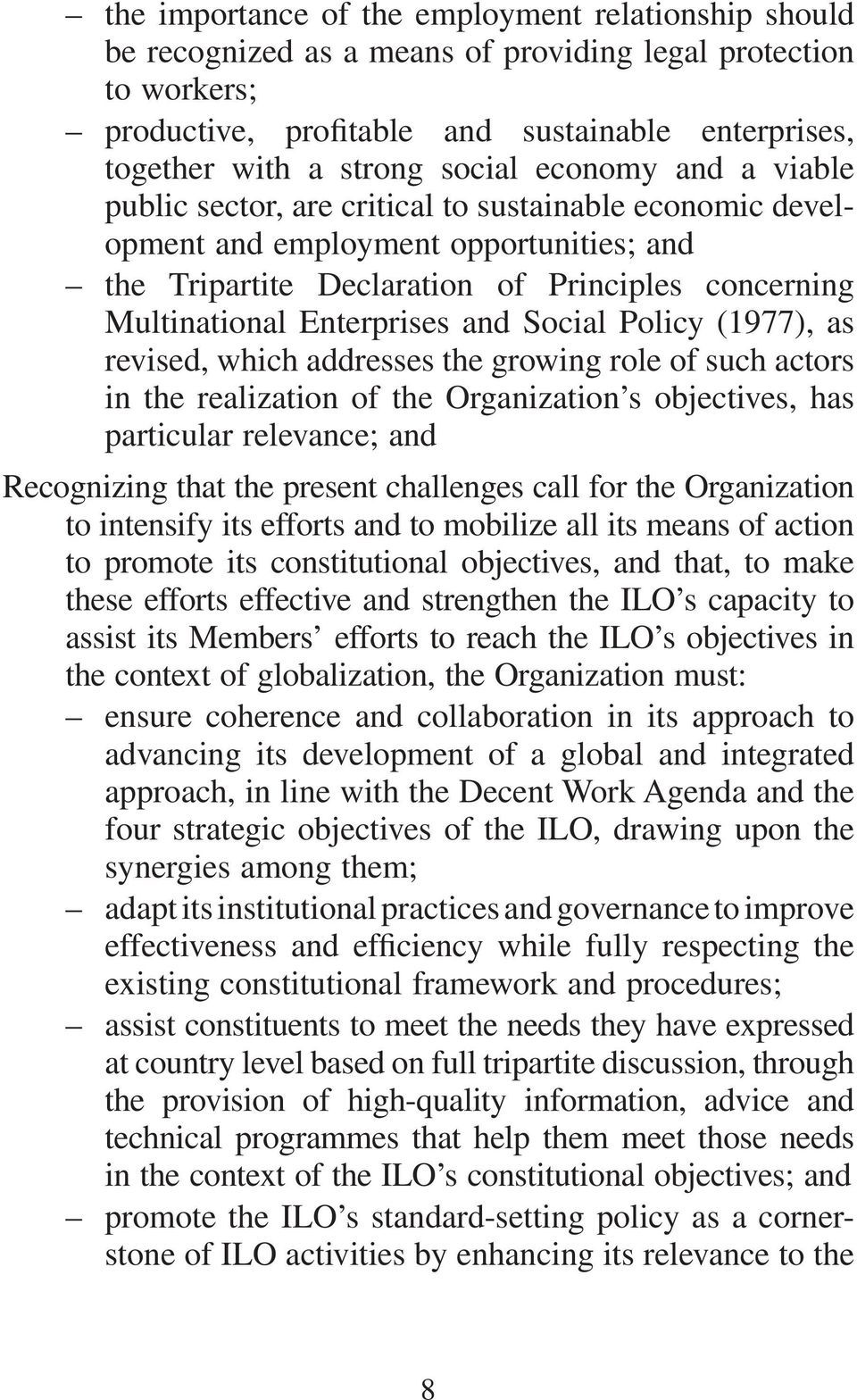 Enterprises and Social Policy (1977), as revised, which addresses the growing role of such actors in the realization of the Organization s objectives, has particular relevance; and Recognizing that