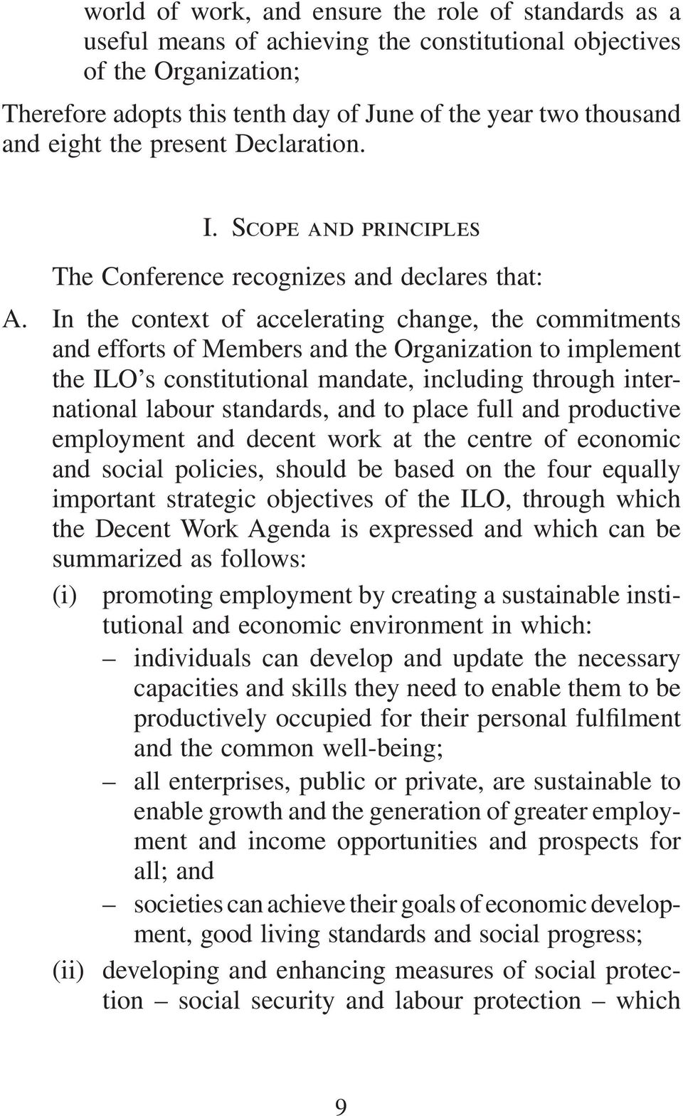 In the context of accelerating change, the commitments and efforts of Members and the Organization to implement the ILO s constitutional mandate, including through international labour standards, and