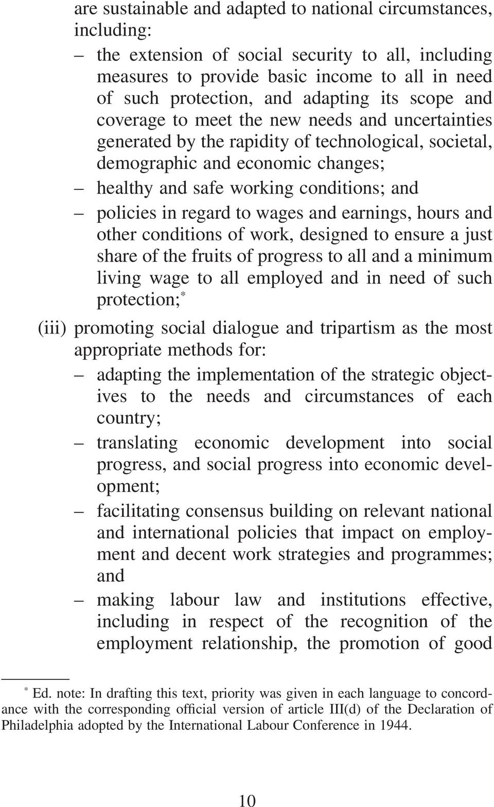 policies in regard to wages and earnings, hours and other conditions of work, designed to ensure a just share of the fruits of progress to all and a minimum living wage to all employed and in need of