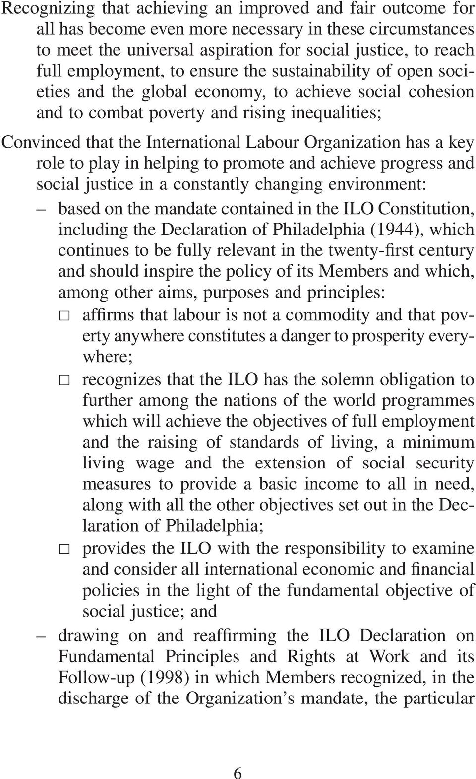 a key role to play in helping to promote and achieve progress and social justice in a constantly changing environment: based on the mandate contained in the ILO Constitution, including the