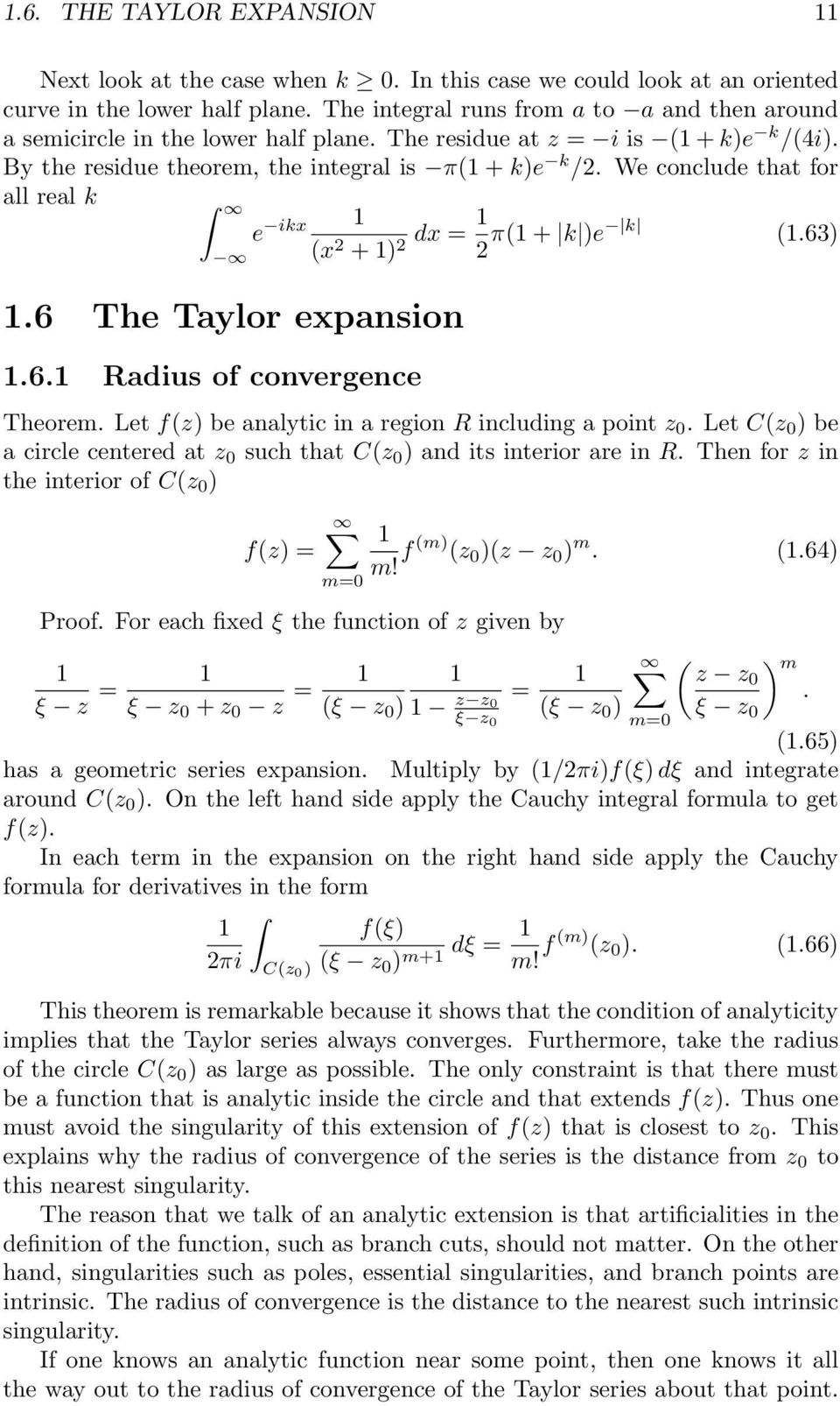 We conclude that for all real k.6 The Taylor expansion.6. Radius of convergence e ikx (x 2 + ) 2 dx = 2 π( + k )e k (.63) Theorem. Let f(z) be analytic in a region R including a point z.