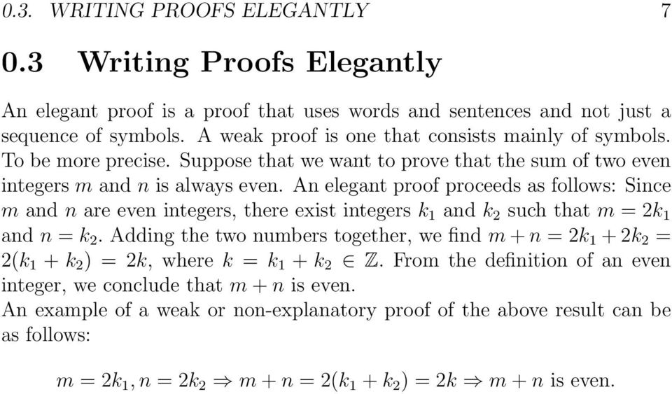 An elegant proof proceeds as follows: Since m and n are even integers, there exist integers k 1 and k 2 such that m = 2k 1 and n = k 2.
