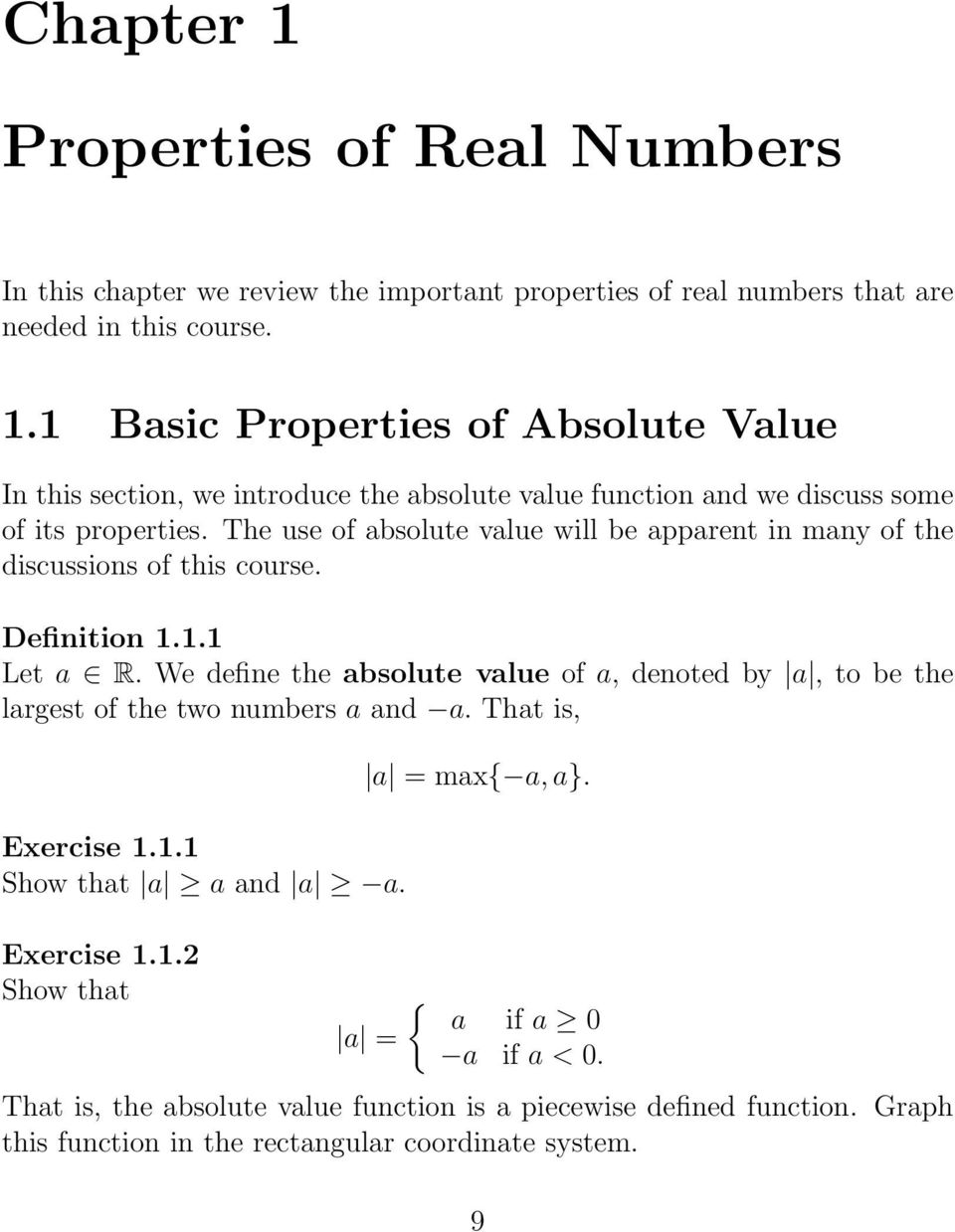 We define the absolute value of a, denoted by a, to be the largest of the two numbers a and a. That is, Exercise 1.1.1 Show that a a and a a. Exercise 1.1.2 Show that a = max{ a, a}.