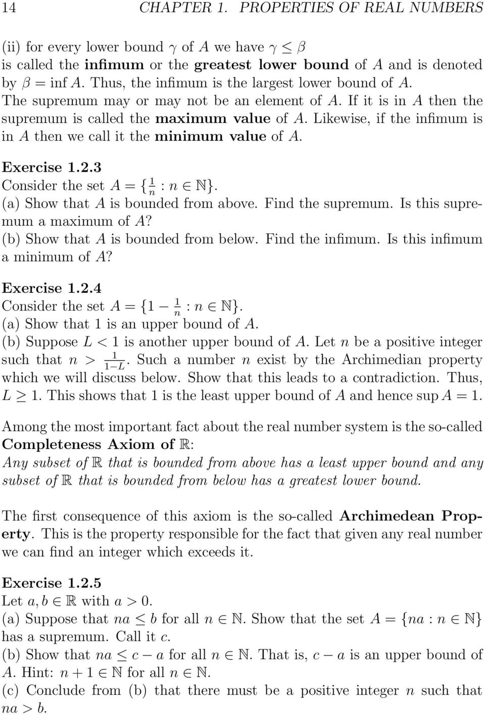 Likewise, if the infimum is in A then we call it the minimum value of A. Exercise 1.2.3 Consider the set A = { 1 n : n N}. (a) Show that A is bounded from above. Find the supremum.