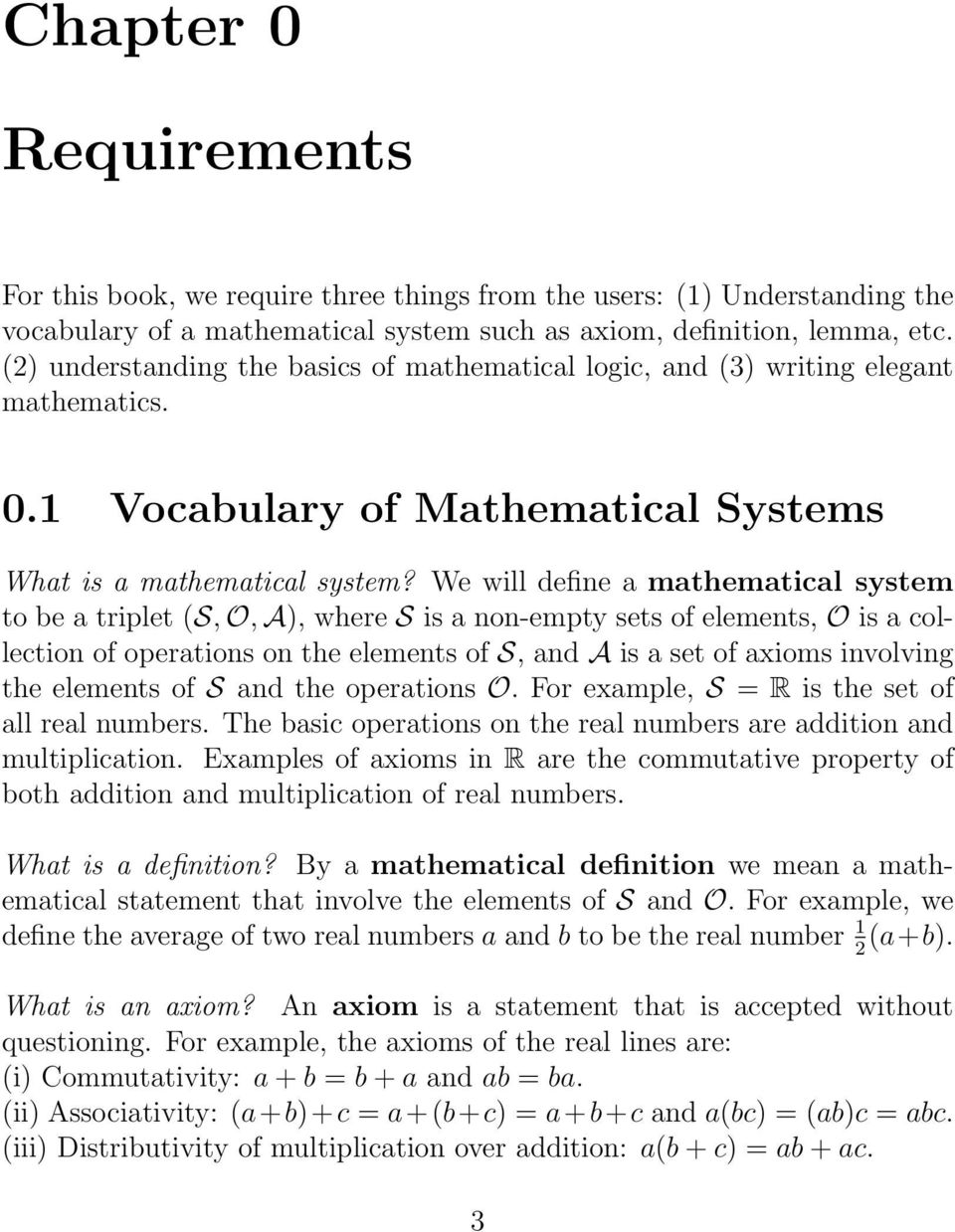 We will define a mathematical system to be a triplet (S, O, A), where S is a non-empty sets of elements, O is a collection of operations on the elements of S, and A is a set of axioms involving the