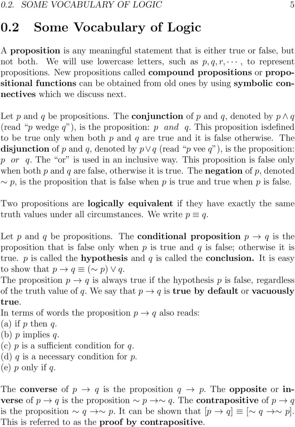 New propositions called compound propositions or propositional functions can be obtained from old ones by using symbolic connectives which we discuss next. Let p and q be propositions.