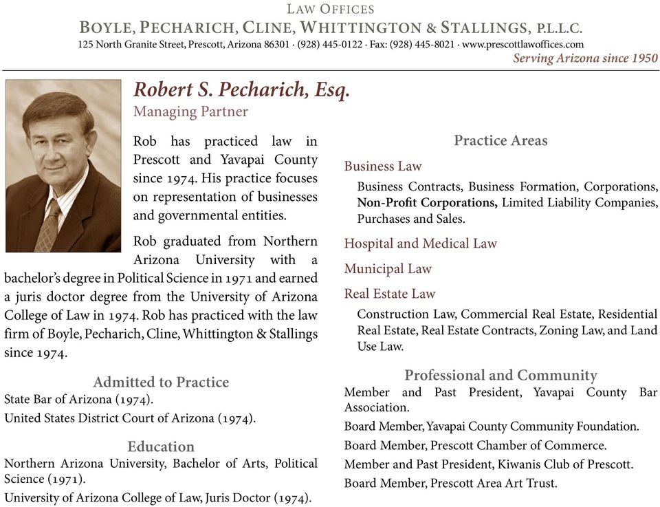 Rob has practiced with the law firm of Boyle, Pecharich, Cline, Whittington & Stallings since 1974. State Bar of Arizona (1974). United States District Court of Arizona (1974).