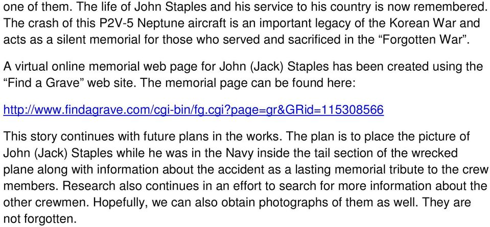 A virtual online memorial web page for John (Jack) Staples has been created using the Find a Grave web site. The memorial page can be found here: http://www.findagrave.com/cgi-