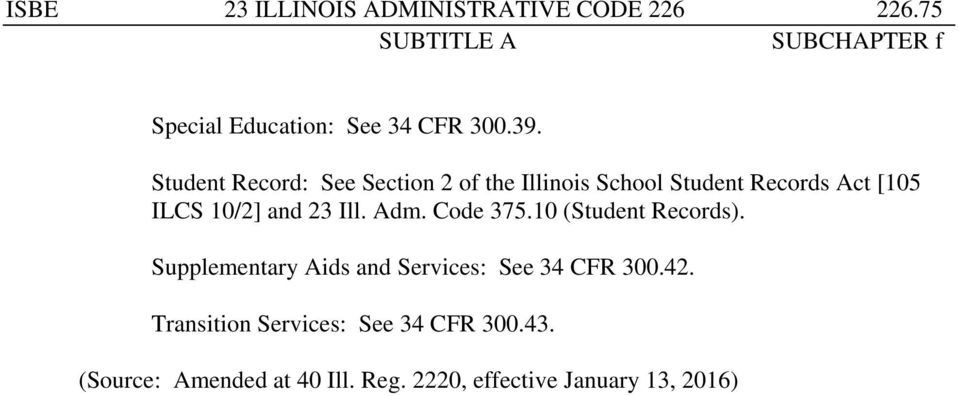 Ill. Adm. Code 375.10 (Student Records). Supplementary Aids and Services: See 34 CFR 300.42.