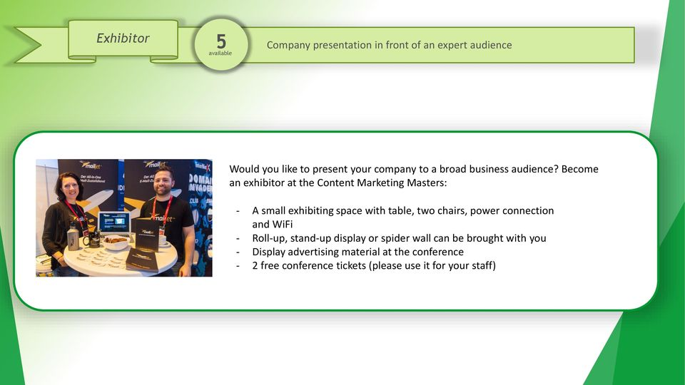Become an exhibitor at the Content Marketing Masters: - A small exhibiting space with table, two chairs,