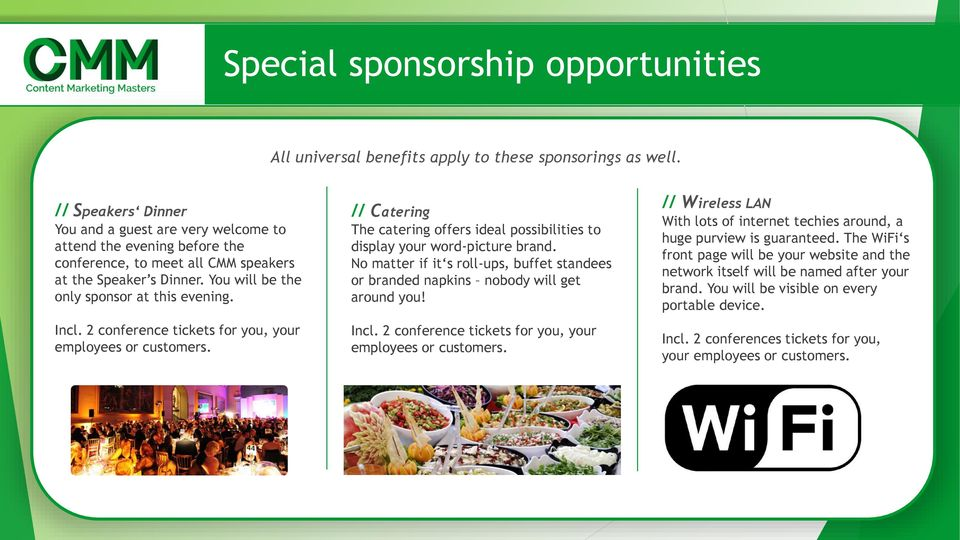 2 conference tickets for you, your employees or customers. // Catering The catering offers ideal possibilities to display your word-picture brand.