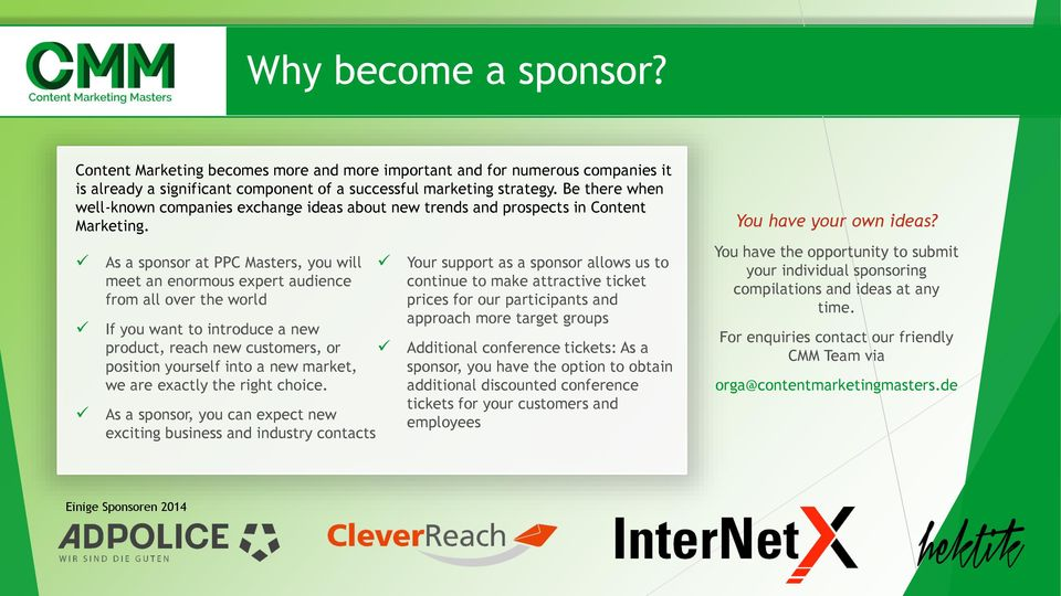 As a sponsor at PPC Masters, you will meet an enormous expert audience from all over the world If you want to introduce a new product, reach new customers, or position yourself into a new market, we