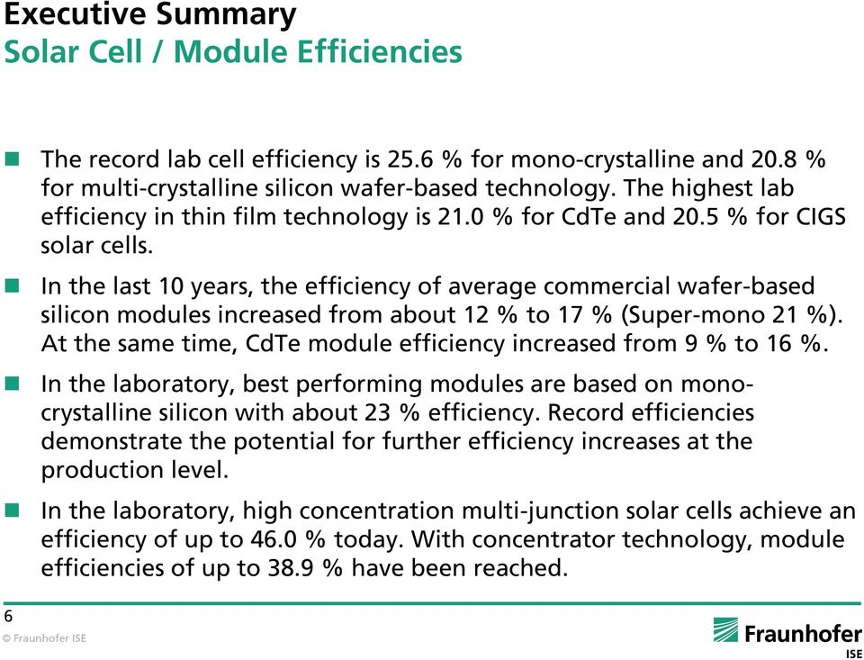 In the last 10 years, the efficiency of average commercial wafer-based silicon modules increased from about 12 % to 17 % (Super-mono 21 %).