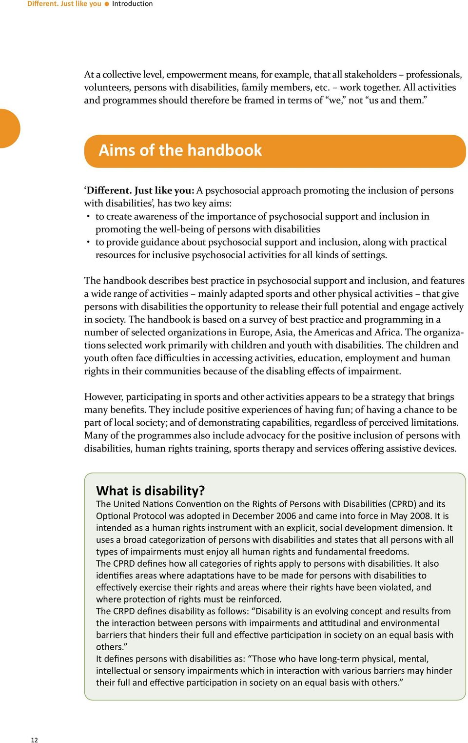 Just like you: A psychosocial approach promoting the inclusion of persons with disabilities, has two key aims: to create awareness of the importance of psychosocial support and inclusion in promoting