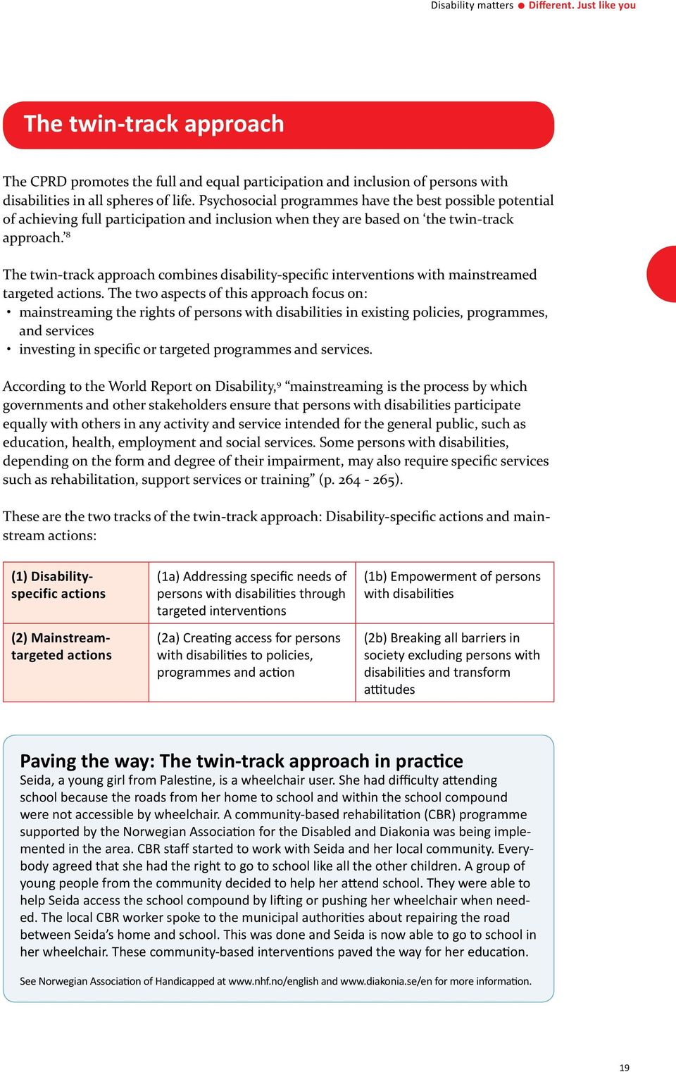 8 The twin-track approach combines disability-specific interventions with mainstreamed targeted actions.
