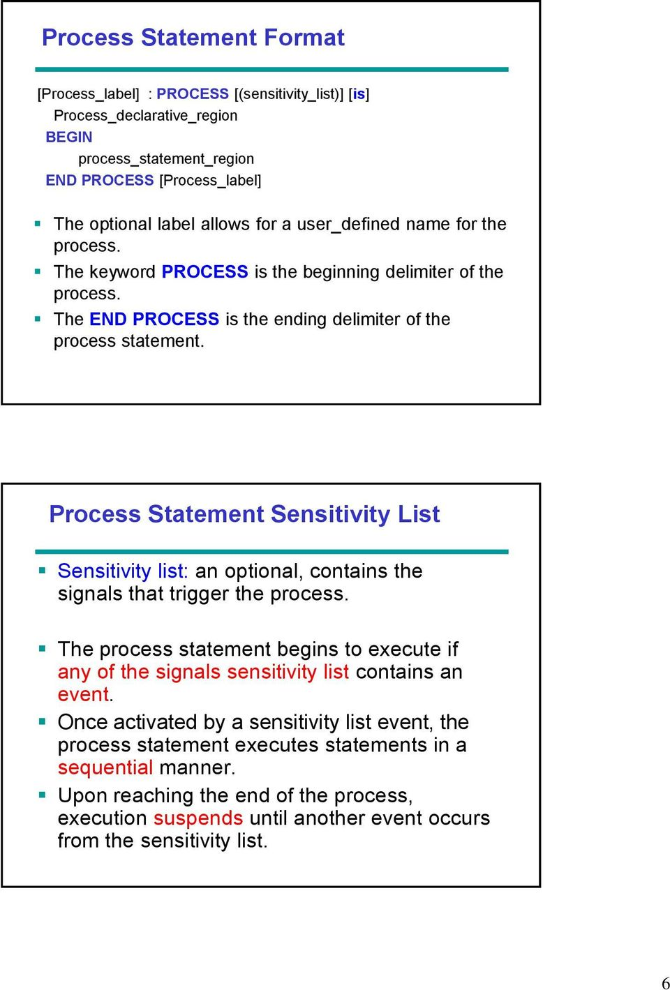 Process Statement Sensitivity List Sensitivity list: an optional, contains the signals that trigger the process.