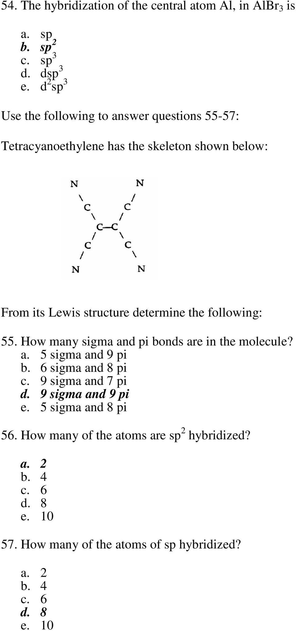 determine the following: 55. ow many sigma and pi bonds are in the molecule? a. 5 sigma and 9 pi b. 6 sigma and 8 pi c.