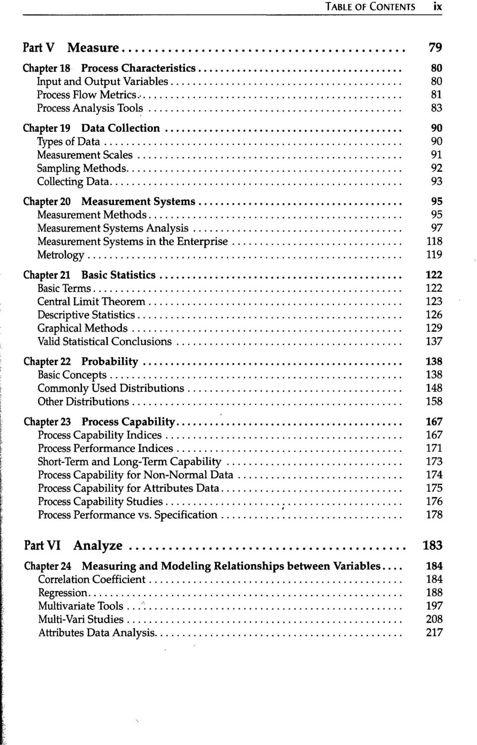 Measurement Systems Analysis 97 Measurement Systems in the Enterprise 118 Metrology 119 Chapter 21 Basic Statistics 122 Basic Terms 122 Central Limit Theorem 123 Descriptive Statistics 126 Graphical
