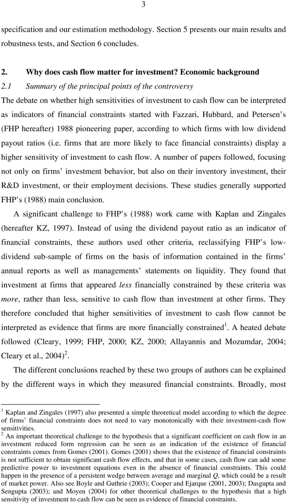 Fazzari, Hubbard, and Petersen s (FHP hereafter) 1988 pioneering paper, according to which firms with low dividend payout ratios (i.e. firms that are more likely to face financial constraints) display a higher sensitivity of investment to cash flow.
