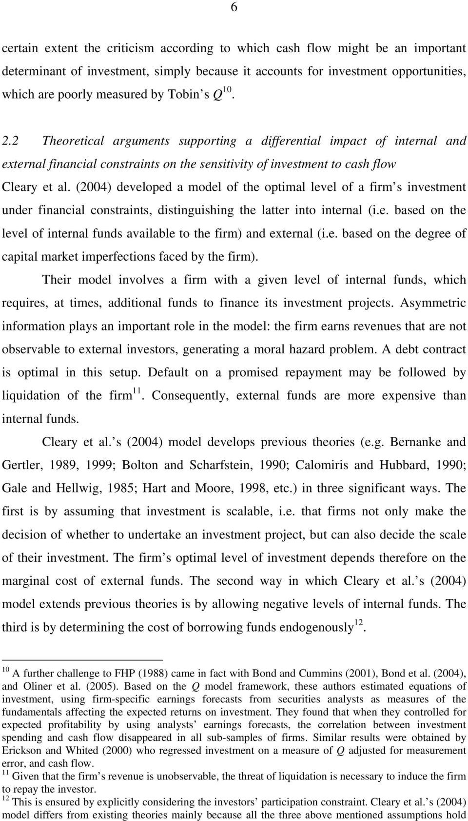 (2004) developed a model of the optimal level of a firm s investment under financial constraints, distinguishing the latter into internal (i.e. based on the level of internal funds available to the firm) and external (i.